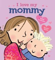 Cover image for I love my mommy / Giles Andreae ; & [illustrations by] Emma Dodd.