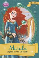 Cover image for Merida : legend of the emeralds / by Ellie O'Ryan ; illustrated by the Disney Storybook Artists.
