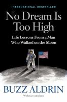 Cover image for No dream is too high : life lessons from a man who walked on the Moon / Buzz Aldrin with Ken Abraham.