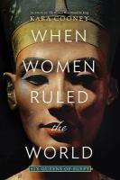 Imagen de portada para When women ruled the world : six queens of Egypt / Kara Cooney.