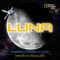 Cover image for Luna : the science and stories of our moon / David A. Aguilar.