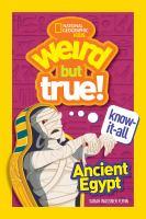 Imagen de portada para Weird but true! Know it all : Ancient Egypt / Sarah Wassner Flynn ; illustrated by Sanjida Rashid.