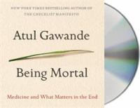 Cover image for Being mortal [sound recording] / Atul Gawande.