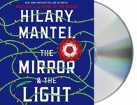 Cover image for The mirror & the light [sound recording] / Hilary Mantel.