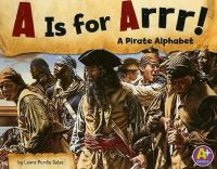 Cover image for A is for arrr! : a pirate alphabet / By Laura Purdie Salas.
