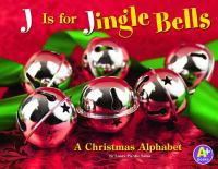 Cover image for J is for jingle bells : a Christmas alphabet / by Laura Purdie Salas.