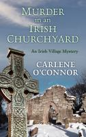Cover image for Murder in an Irish churchyard [text (large print)] / by Carlene O'Connor.