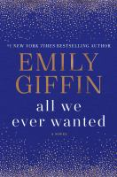 Cover image for All we ever wanted [text (large print)] / by Emily Giffin.