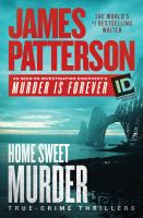 Cover image for Home sweet murder [text (large print)] : true-crime thrillers / James Patterson with Andrew Bourelle and Scott Slaven.