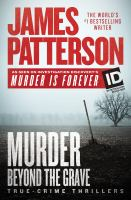 Cover image for Murder beyond the grave [text (large print)] : true-crime thrillers / by James Patterson ; with Andrew Bourelle and Christopher Charles.