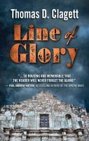 Cover image for Line of glory [text (large print)] : a novel of the Alamo / by Thomas D. Clagett.