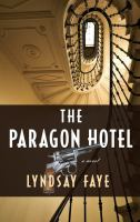 Cover image for The paragon hotel [text (large print)] / by Lyndsay Faye.