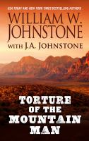 Imagen de portada para Torture of the mountain man [text (large print)] / by William W. Johnstone with J. A. Johnstone.