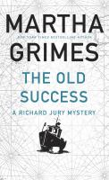 Cover image for The old success [text (large print)] : a Richard Jury mystery / Martha Grimes.