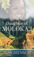Cover image for Daughter of Moloka'i [text (large print)] / Alan Brennert.