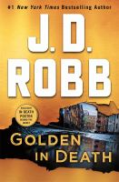 Cover image for Golden in death [text (large print)] / J.D. Robb.
