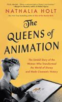 Cover image for The queens of animation [text (large print)] : the untold story of the women who transformed the world of Disney and made cinematic history / Nathalia Holt.