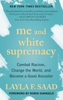 Cover image for Me and white supremacy [text (large print)] :  combat racism, change the world, and become a good ancestor