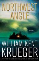 Cover image for Northwest angle / William Kent Krueger.