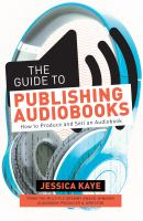 Imagen de portada para The guide to publishing audiobooks : how to produce and sell an audiobook / Jessica Kaye.