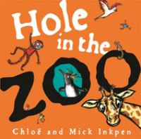 Cover image for Hole in the zoo / [illustrated by] Chloë and [written by] Mick Inkpen.