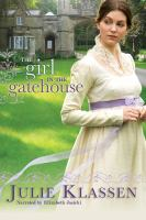 Cover image for The girl in the gatehouse [sound recording] / Julie Klassen.