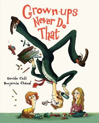 Cover image for Grown-ups never do that / Davide Cali ; Benjamin Chaud.