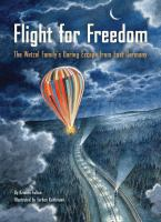 Cover image for Flight for freedom : the Wetzel family's daring escape from East Germany / by Kristen Fulton ; illustrated by Torben Kuhlmann.