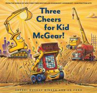 Cover image for Three cheers for Kid McGear! / by Sherri Duskey Rinker ; illustrated by AG Ford.