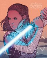 Cover image for Star wars : women of the galaxy / by Amy Ratcliffe ; foreword by Kathleen Kennedy.
