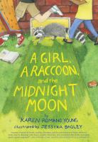 Cover image for A girl, a raccoon, and the midnight moon / by Karen Romano Young ; illustrated by Jessixa Bagley.