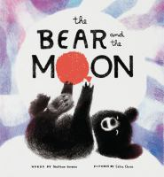Cover image for The bear and the moon / words by Matthew Burgess ; pictures by Catia Chien.