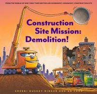 Cover image for Construction site mission : demolition! / by Sherri Duskey Rinker ; Illustrated by AG Ford.