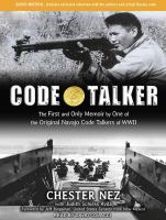 Cover image for Code talker [sound recording] : the first and only memoir by one of the original Navajo code talkers of WWII / Chester Nez with Judith Schiess Avila.