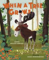 Cover image for When a tree grows / by Cathy Ballou Mealey ; illustrated by Kasia Nowowiejska.