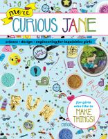 Cover image for More Curious Jane : science + design + engineering for inquisitive girls / illustrations by Elissa Josse and Bethany Robertson ; photography by Caroline Kaye.