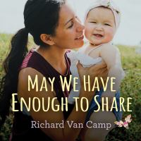 Imagen de portada para May we have enough to share [board book] / Richard Van Camp.