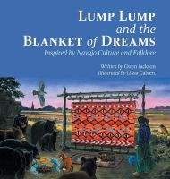 Cover image for Lump Lump and the Blanket of Dreams : inspired by Navajo culture and folklore / by Gwen Jackson ; illustrated by Lissa Calvert.