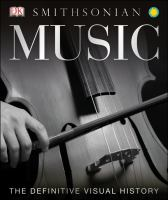 Cover image for Music : the definitive visual history / [consultant, Robert Ziegler ; authors, Ian Blenkinsop, Kiku Day, Reg Grant, Malcolm Hayes, Keith Howard, Chris Ingham, Nick Kimberley, Tess Knighton ... and seven others] ; new photography, Gary Ombler, Richard Leeney.