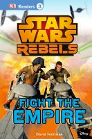Cover image for Star Wars rebels. Fight the empire / written by David Fentiman.