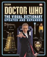 Cover image for Doctor Who : the visual dictionary / written by Jason Loborik, Neil Corry, Jacqueline Rayner, Andrew Darling, Kerrie Dougherty, David John, and Simon Beecroft.