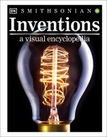Cover image for Inventions : a visual encyclopedia / written by John Farndon, Jacob Field, Joe Fullman, Andrew Humphreys, and Giles Sparrow.