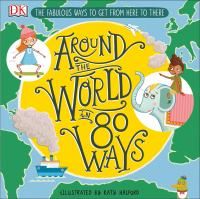 Cover image for Around the world in 80 ways : the fabulous ways to get from here to there / illustrated by Katy Halford ; written by Henrietta Drane.