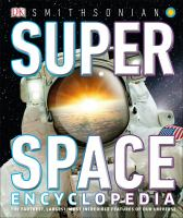 Cover image for Super space encyclopedia / author, Clive Gifford ; Smithsonian consultant, Shauna Edson ; general consultant, Dr. Jacqueline Mitton.