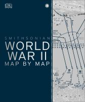Cover image for Smithsonian World War II map by map / foreword by Peter Snow ; writers, Simon Adams, Tony Allan, Kay Celtel, R.G. Grant, Jeremy Harwood, Philip Parker, Christopher Westhorp.