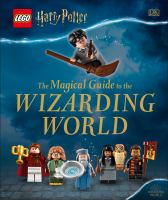 Cover image for The magical guide to the wizarding world / written by Elizabeth Dowsett, Julia March, and Rosie Peet..