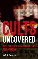 Cover image for Cults uncovered : true stories of mind control and murder / written by Emily G. Thompson.