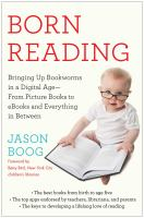 Cover image for Born reading : bringing up bookworms in a digital age--from picture books to ebooks and everything in between / Jason Boog.