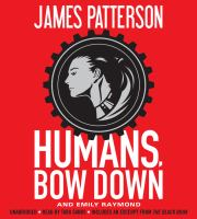 Cover image for Humans, bow down [sound recording] / James Patterson and Emily Raymond.