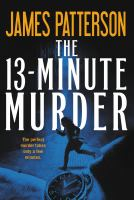 Cover image for The 13-minute murder [sound recording] / James Patterson with Christopher Farnsworth, Max DiLallo, and Shan Serafin.